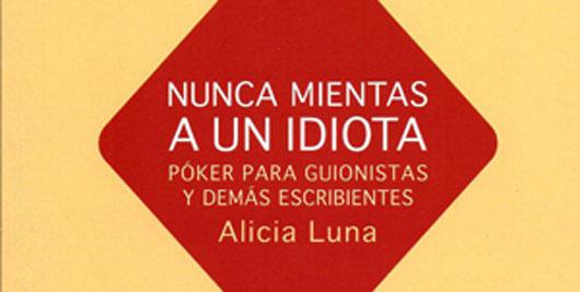 Nunca mientas a un idiota, de Alicia Luna